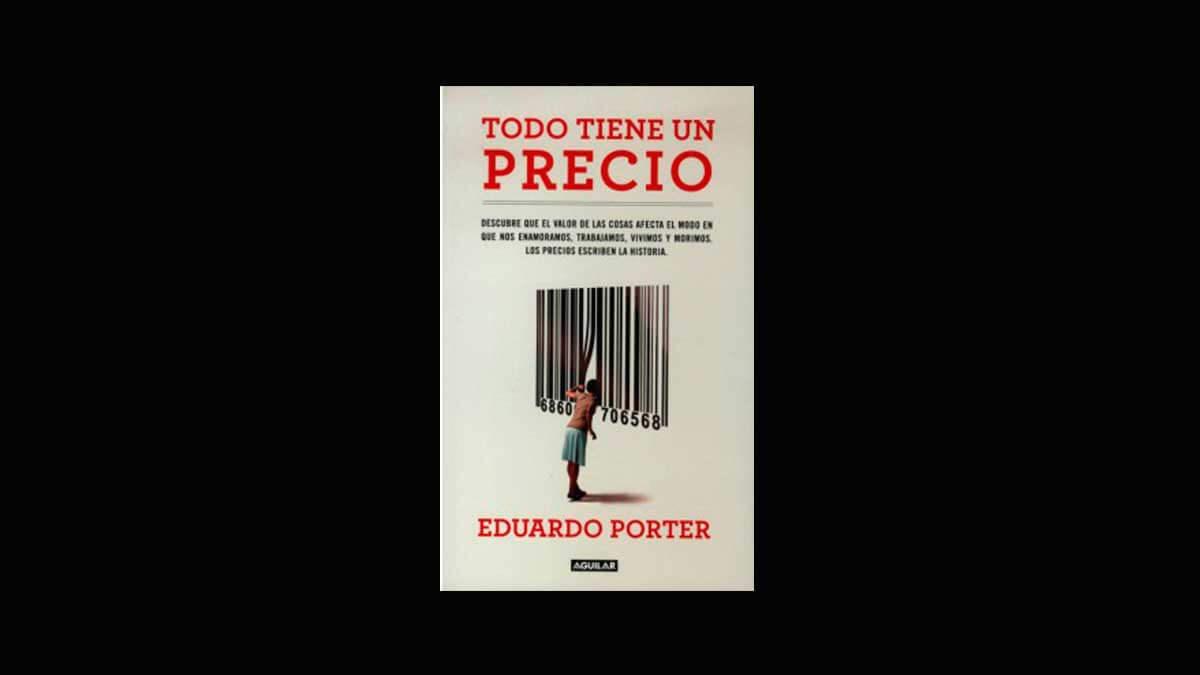 Libro Todo Tiene un Precio - Eduardo Porter